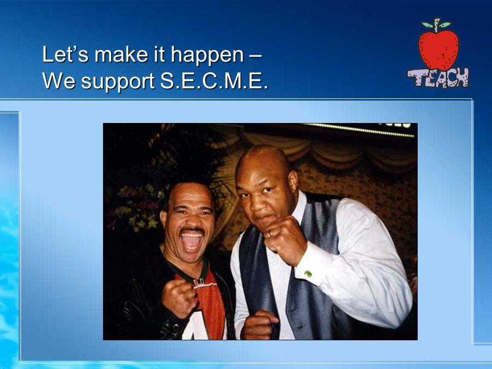 Let's make it happen – We support S.E.C.M.E.