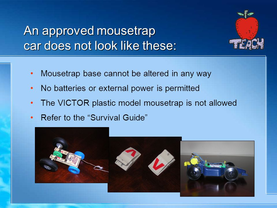 An approved mousetrap car does not look like these: