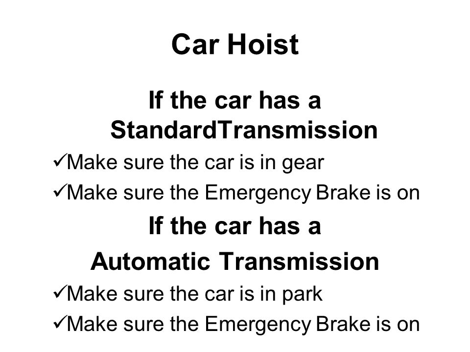 Car Hoist If the car has a StandardTransmission If the car has a