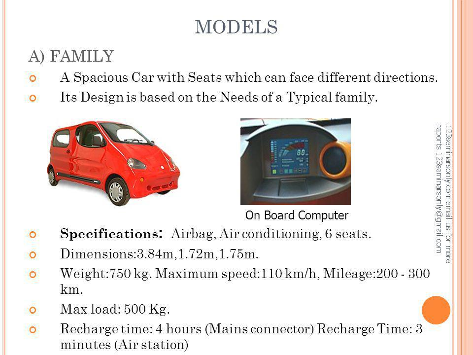 MODELS A) FAMILY. A Spacious Car with Seats which can face different directions. Its Design is based on the Needs of a Typical family.