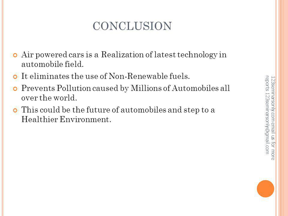 CONCLUSION Air powered cars is a Realization of latest technology in automobile field. It eliminates the use of Non-Renewable fuels.