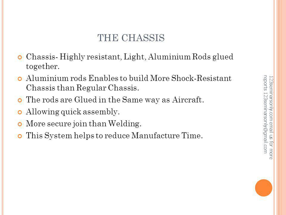 THE CHASSIS Chassis- Highly resistant, Light, Aluminium Rods glued together.