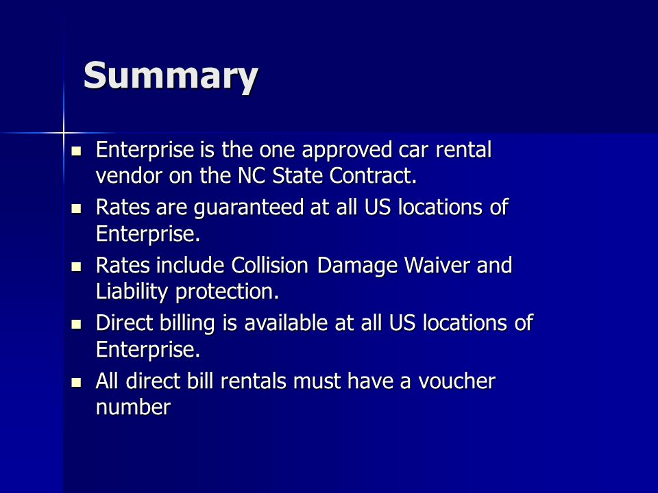 Summary Enterprise is the one approved car rental vendor on the NC State Contract. Rates are guaranteed at all US locations of Enterprise.