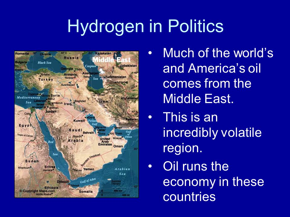 Hydrogen in Politics Much of the world's and America's oil comes from the Middle East. This is an incredibly volatile region.