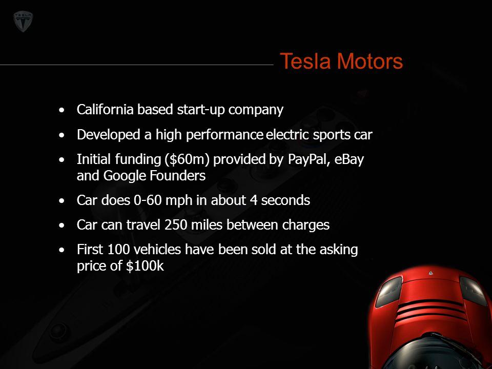 Tesla Motors Tesla Motors California based start-up company