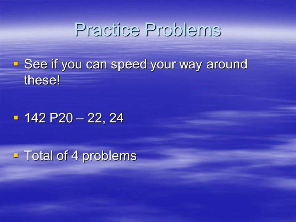 Practice Problems See if you can speed your way around these!