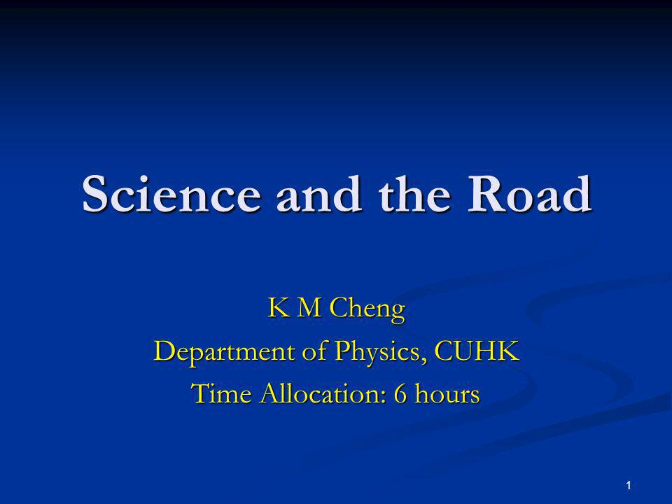 K M Cheng Department of Physics, CUHK Time Allocation: 6 hours