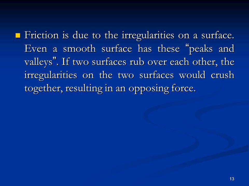 Friction is due to the irregularities on a surface
