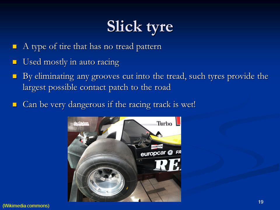 Slick tyre A type of tire that has no tread pattern