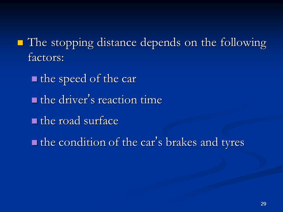 The stopping distance depends on the following factors: