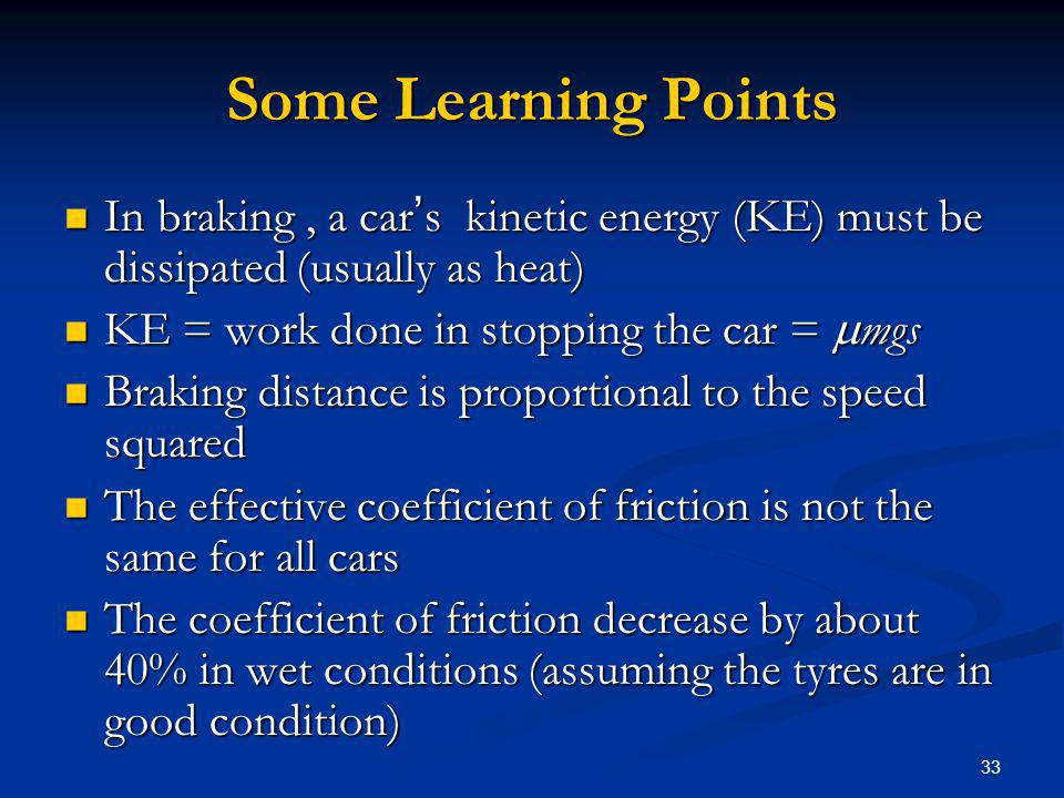 Some Learning Points In braking , a car's kinetic energy (KE) must be dissipated (usually as heat)