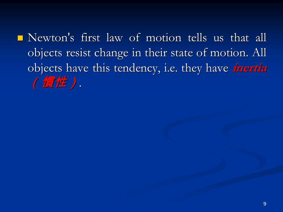 Newton s first law of motion tells us that all objects resist change in their state of motion.