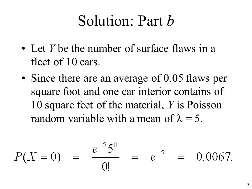 Solution: Part b Let Y be the number of surface flaws in a fleet of 10 cars.