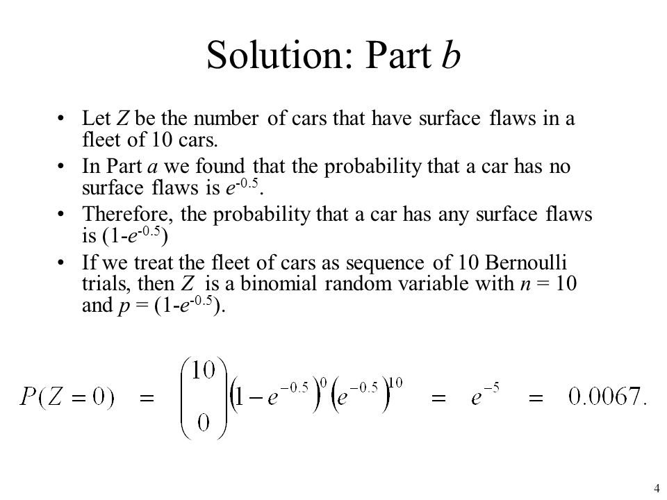 Solution: Part b Let Z be the number of cars that have surface flaws in a fleet of 10 cars.
