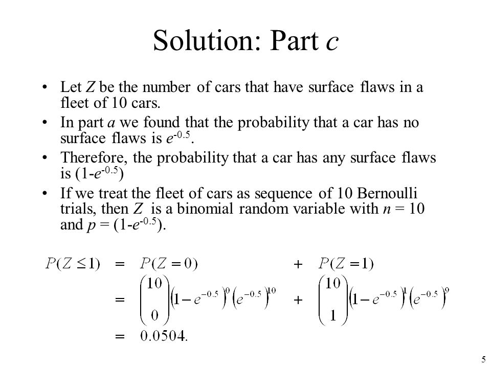 Solution: Part c Let Z be the number of cars that have surface flaws in a fleet of 10 cars.