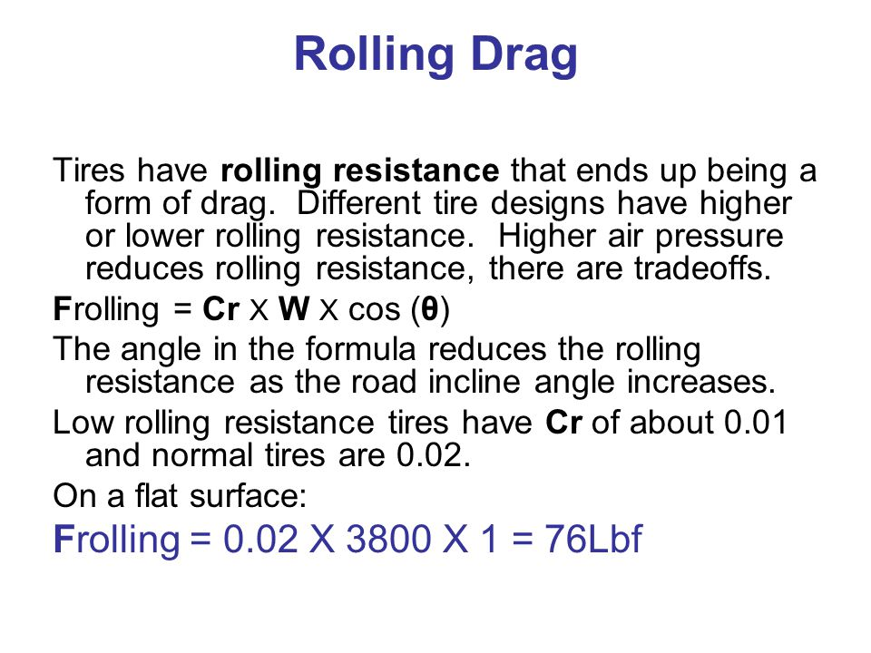 Rolling Drag Frolling = 0.02 X 3800 X 1 = 76Lbf