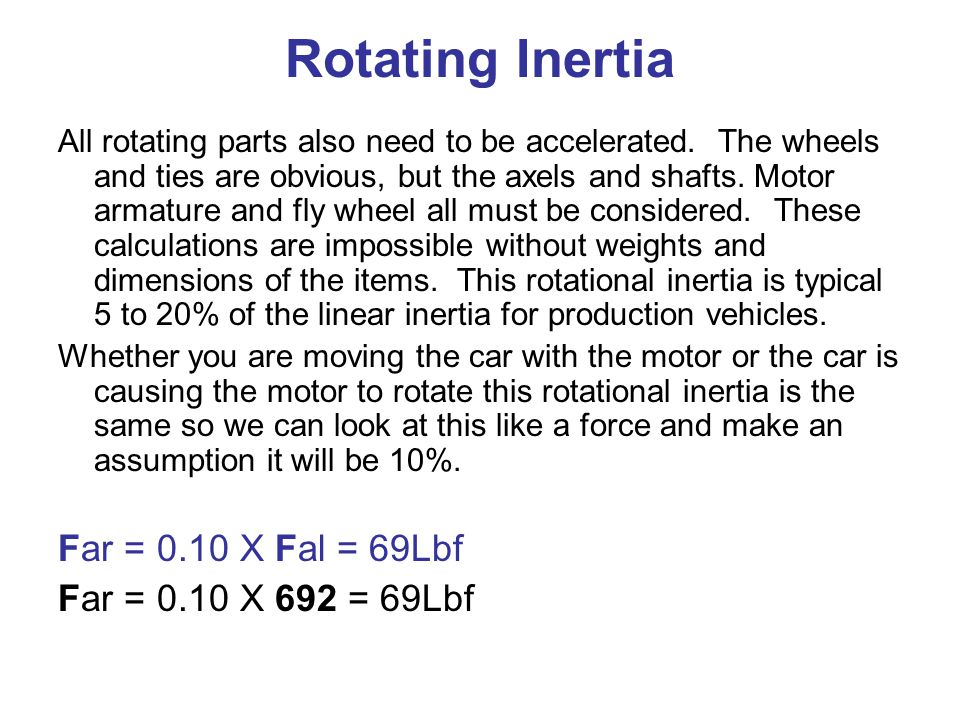 Rotating Inertia Far = 0.10 X Fal = 69Lbf Far = 0.10 X 692 = 69Lbf