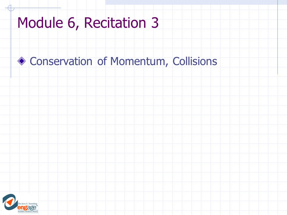 Module 6, Recitation 3 Conservation of Momentum, Collisions