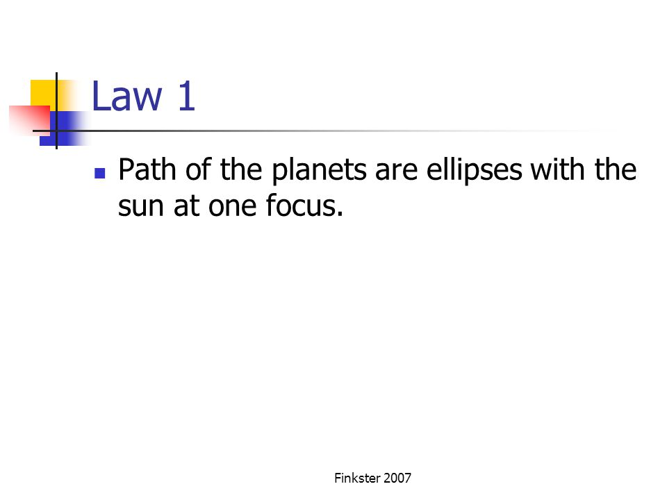 Law 1 Path of the planets are ellipses with the sun at one focus.