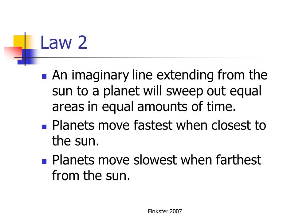 Law 2 An imaginary line extending from the sun to a planet will sweep out equal areas in equal amounts of time.