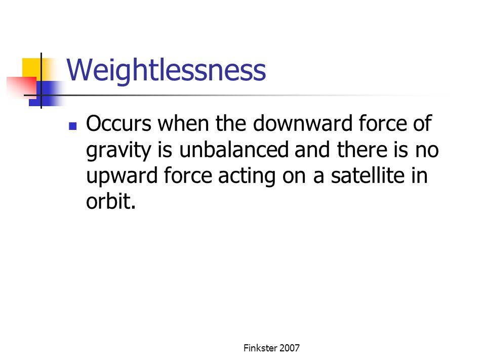 Weightlessness Occurs when the downward force of gravity is unbalanced and there is no upward force acting on a satellite in orbit.