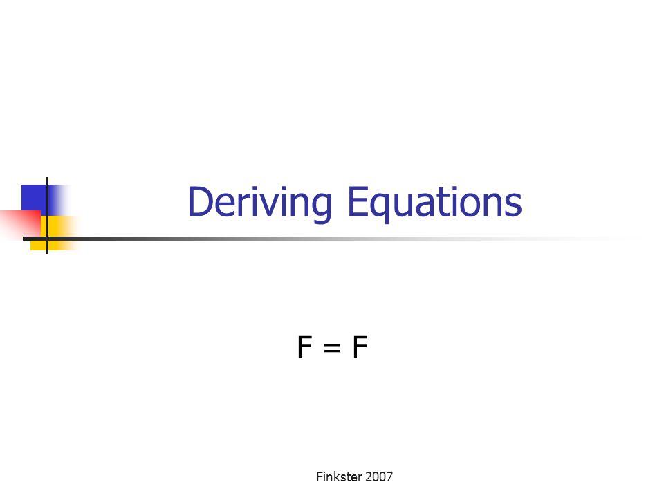 Deriving Equations F = F Finkster 2007