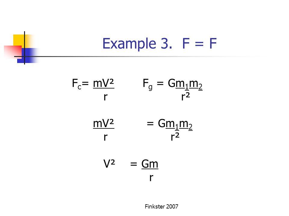 Example 3. F = F Fc= mV² Fg = Gm1m2 r r² mV² = Gm1m2 r r² V² = Gm r