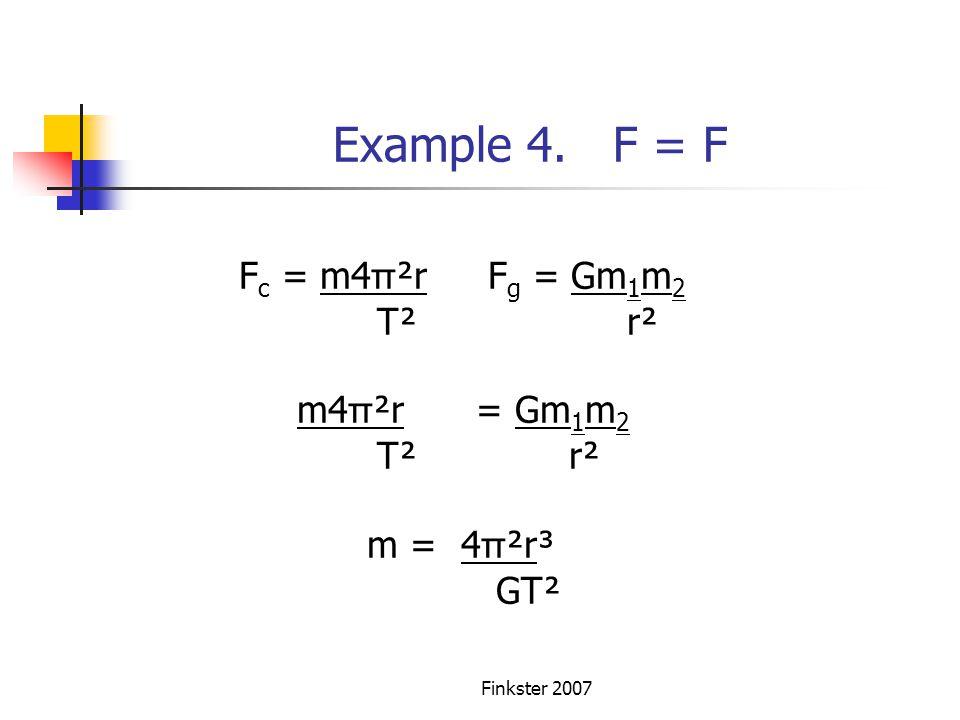 Example 4. F = F Fc = m4π²r Fg = Gm1m2 T² r² m4π²r = Gm1m2 T² r²