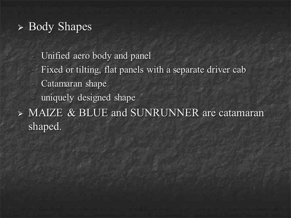 Body Shapes MAIZE & BLUE and SUNRUNNER are catamaran shaped.