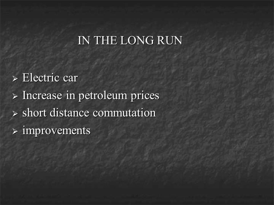 IN THE LONG RUN Electric car Increase in petroleum prices short distance commutation improvements