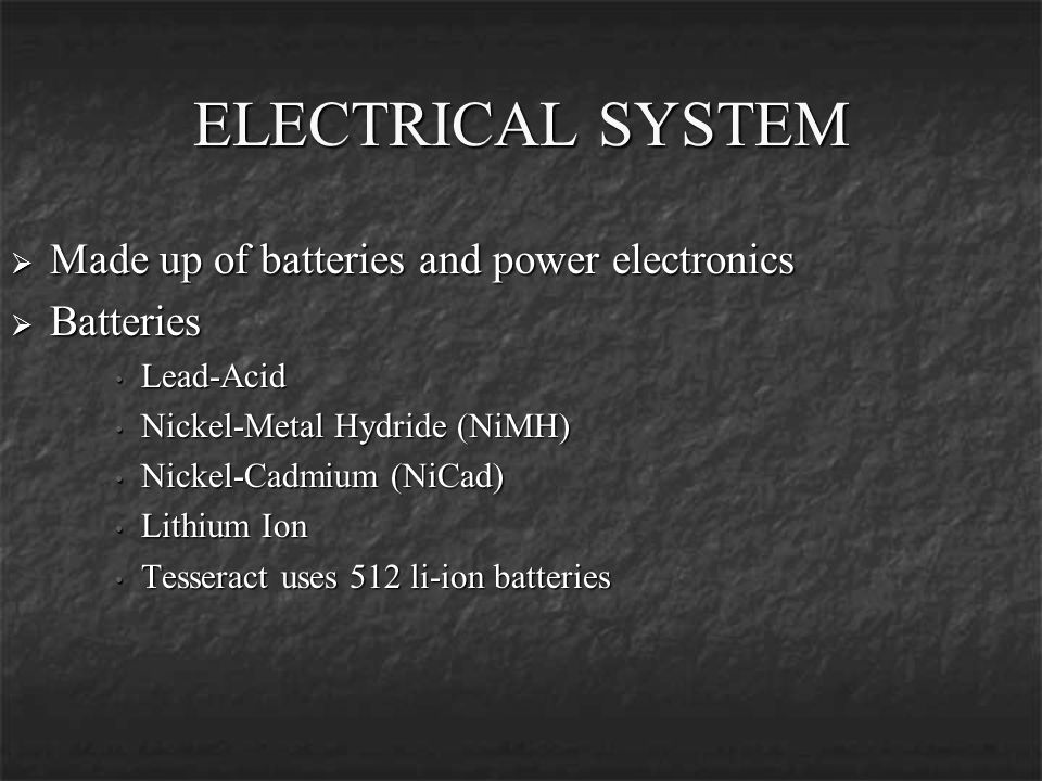 ELECTRICAL SYSTEM Made up of batteries and power electronics Batteries