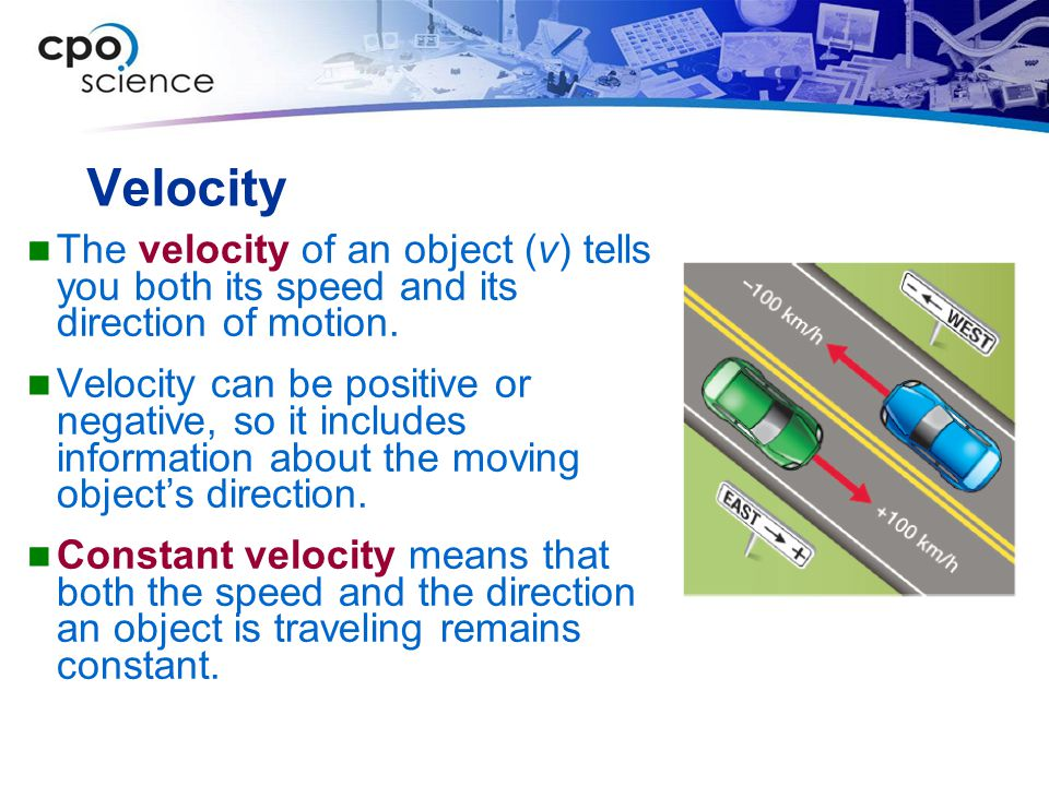 Velocity The velocity of an object (v) tells you both its speed and its direction of motion.