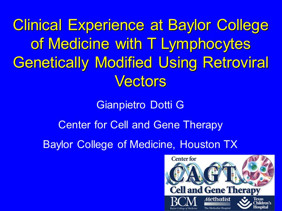 Clinical Experience at Baylor College of Medicine with T Lymphocytes Genetically Modified Using Retroviral Vectors