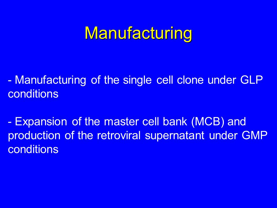 Manufacturing Manufacturing of the single cell clone under GLP conditions.