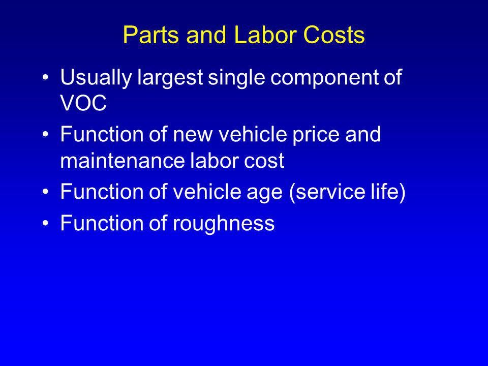 Parts and Labor Costs Usually largest single component of VOC