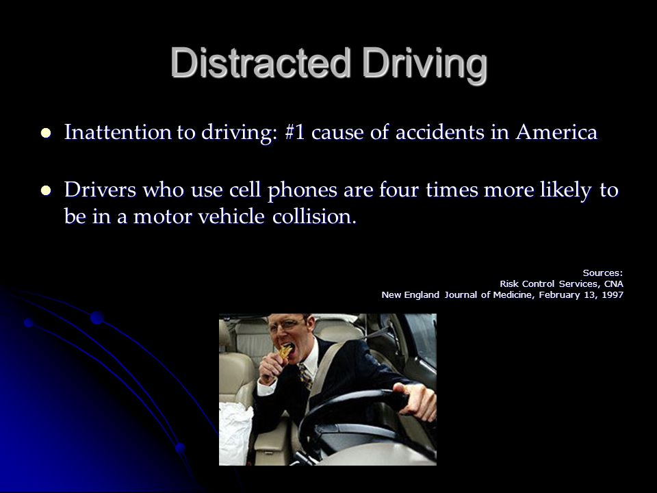Distracted Driving Inattention to driving: #1 cause of accidents in America.