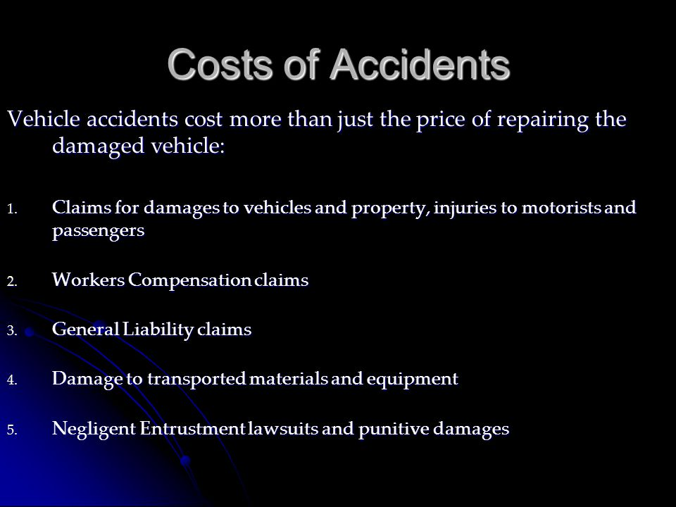Costs of Accidents Vehicle accidents cost more than just the price of repairing the damaged vehicle:
