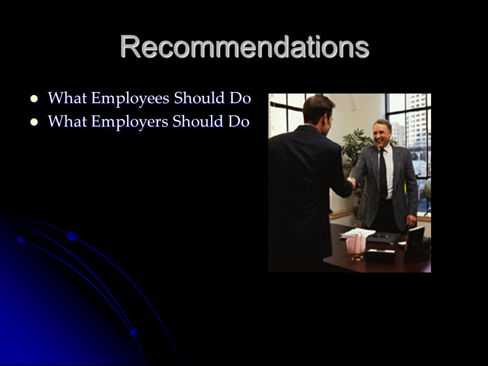 Recommendations What Employees Should Do What Employers Should Do