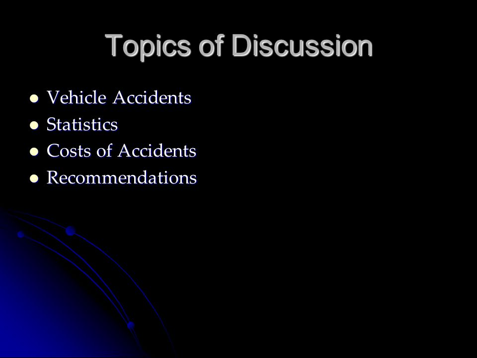 Topics of Discussion Vehicle Accidents Statistics Costs of Accidents