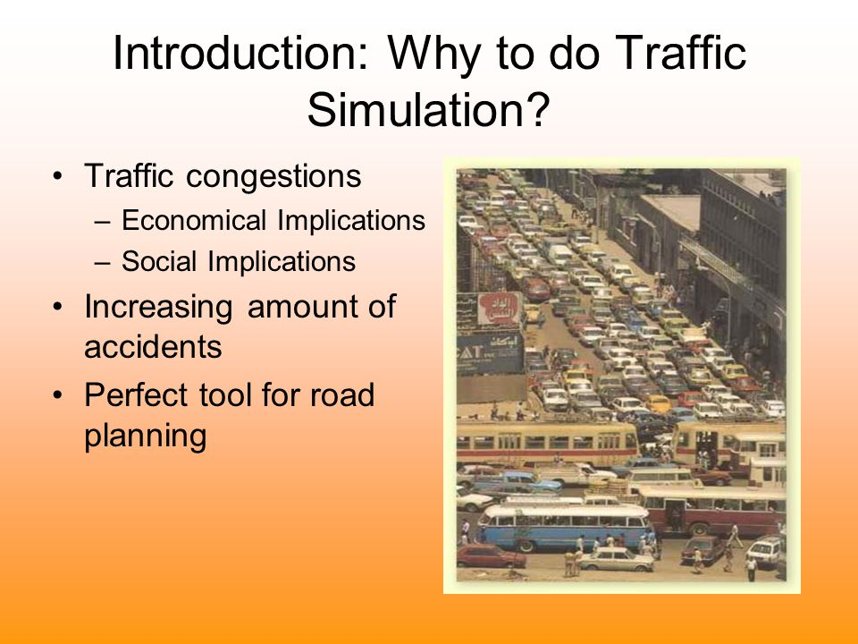 Introduction: Why to do Traffic Simulation