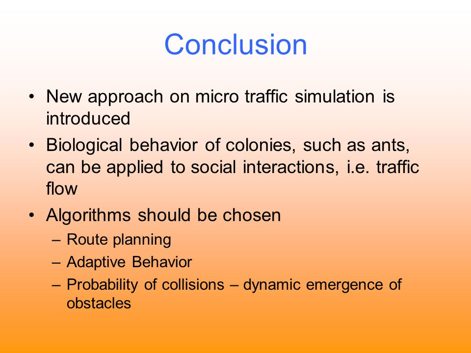 Conclusion New approach on micro traffic simulation is introduced