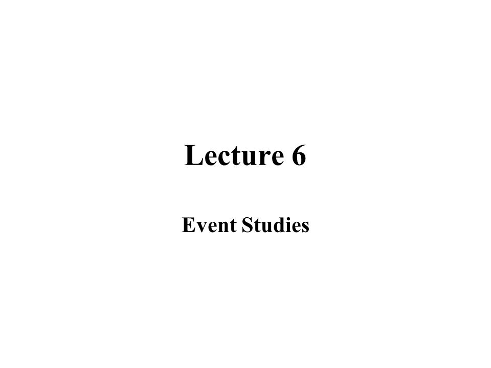 Lecture 6 Event Studies