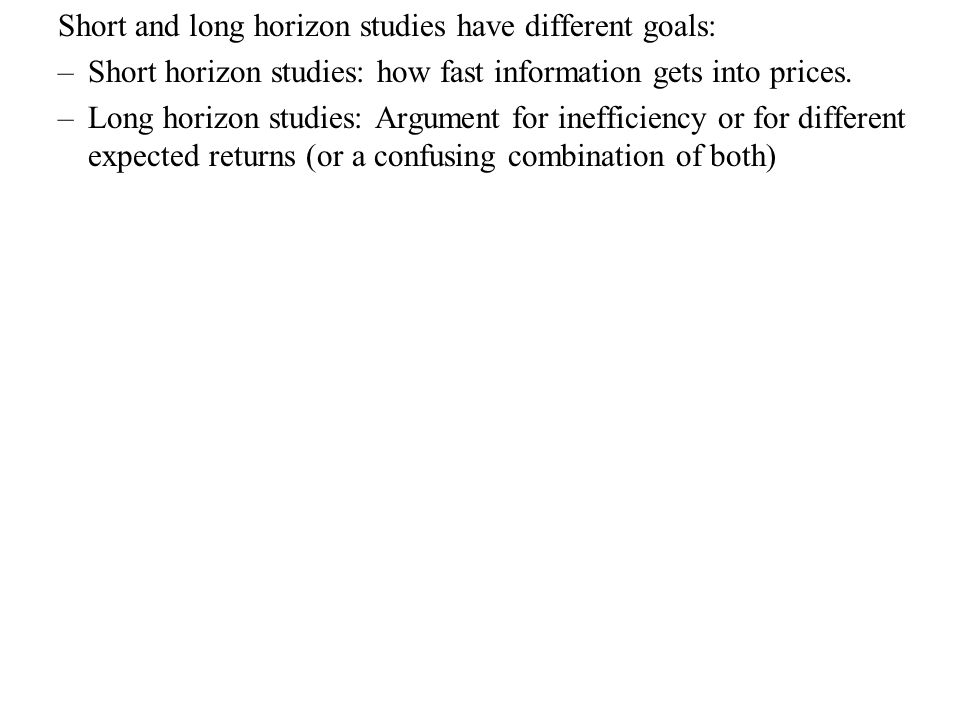 Short and long horizon studies have different goals:
