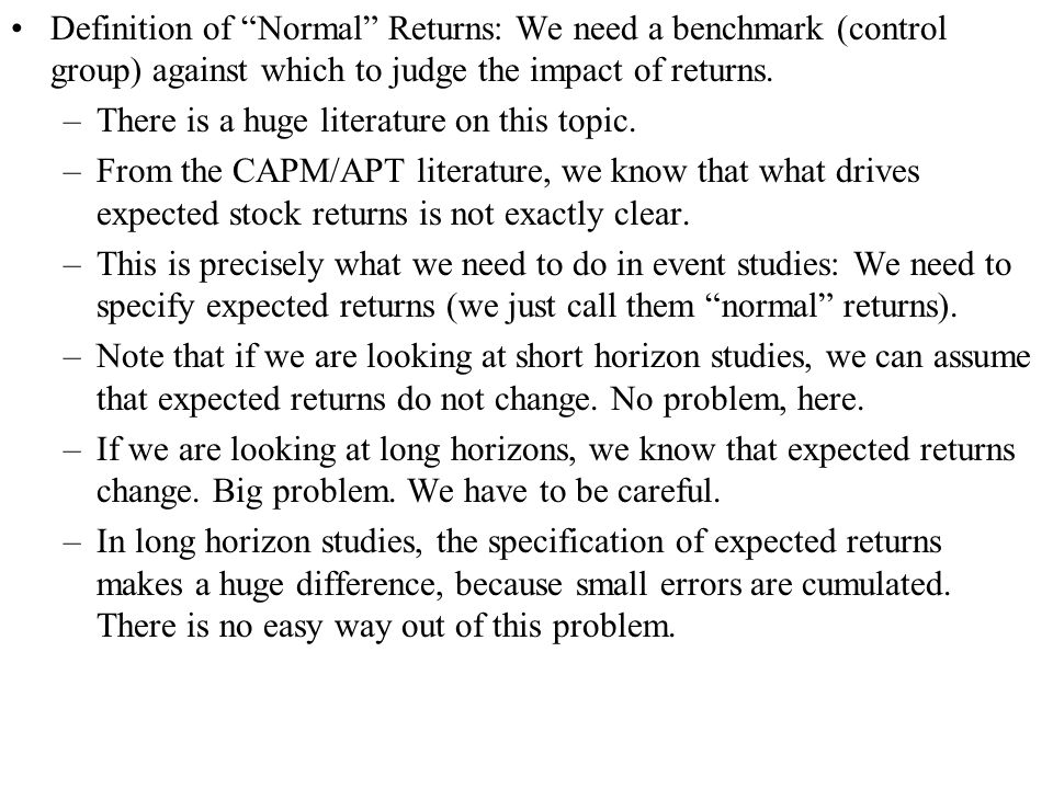 Definition of Normal Returns: We need a benchmark (control group) against which to judge the impact of returns.