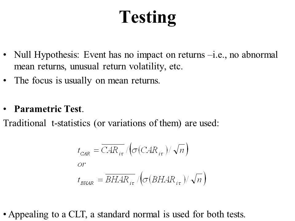 Testing Null Hypothesis: Event has no impact on returns –i.e., no abnormal mean returns, unusual return volatility, etc.