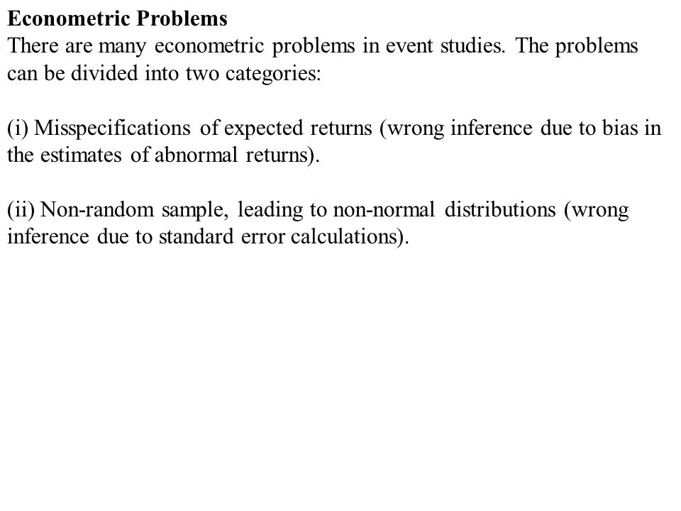 Econometric Problems There are many econometric problems in event studies. The problems can be divided into two categories: