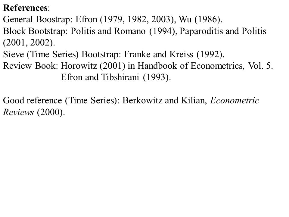References: General Boostrap: Efron (1979, 1982, 2003), Wu (1986).