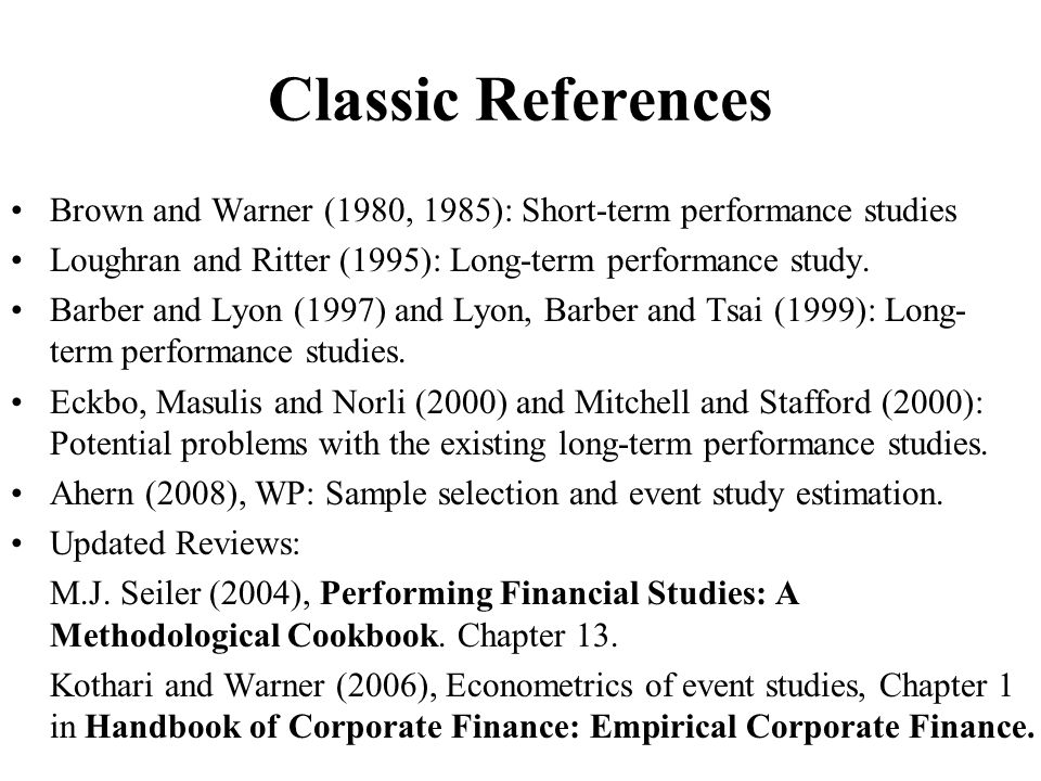 Classic References Brown and Warner (1980, 1985): Short-term performance studies. Loughran and Ritter (1995): Long-term performance study.