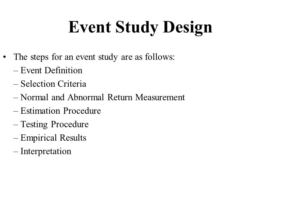 Event Study Design The steps for an event study are as follows: