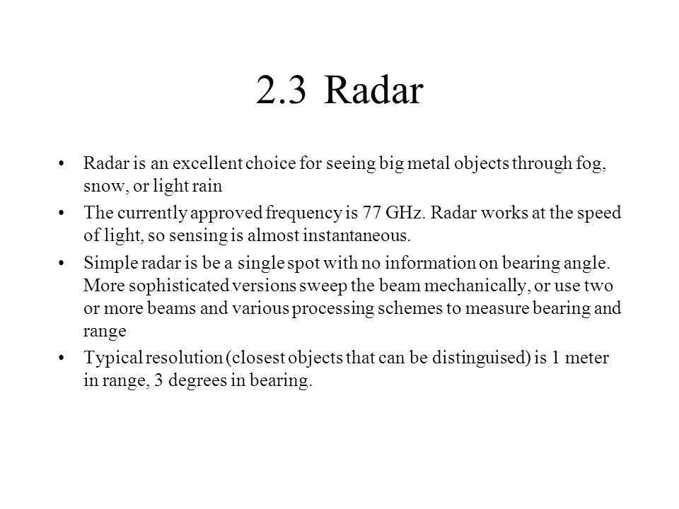 2.3 Radar Radar is an excellent choice for seeing big metal objects through fog, snow, or light rain.